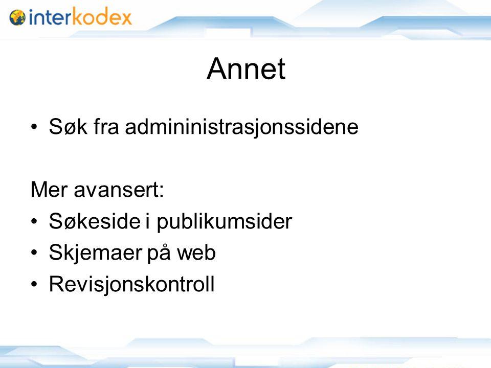 26 Annet •Søk fra admininistrasjonssidene Mer avansert: •Søkeside i publikumsider •Skjemaer på web •Revisjonskontroll