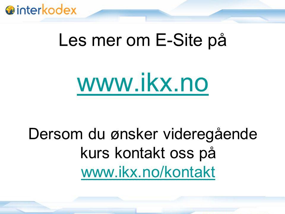 27 Les mer om E-Site på www.ikx.no Dersom du ønsker videregående kurs kontakt oss på www.ikx.no/kontakt www.ikx.no/kontakt