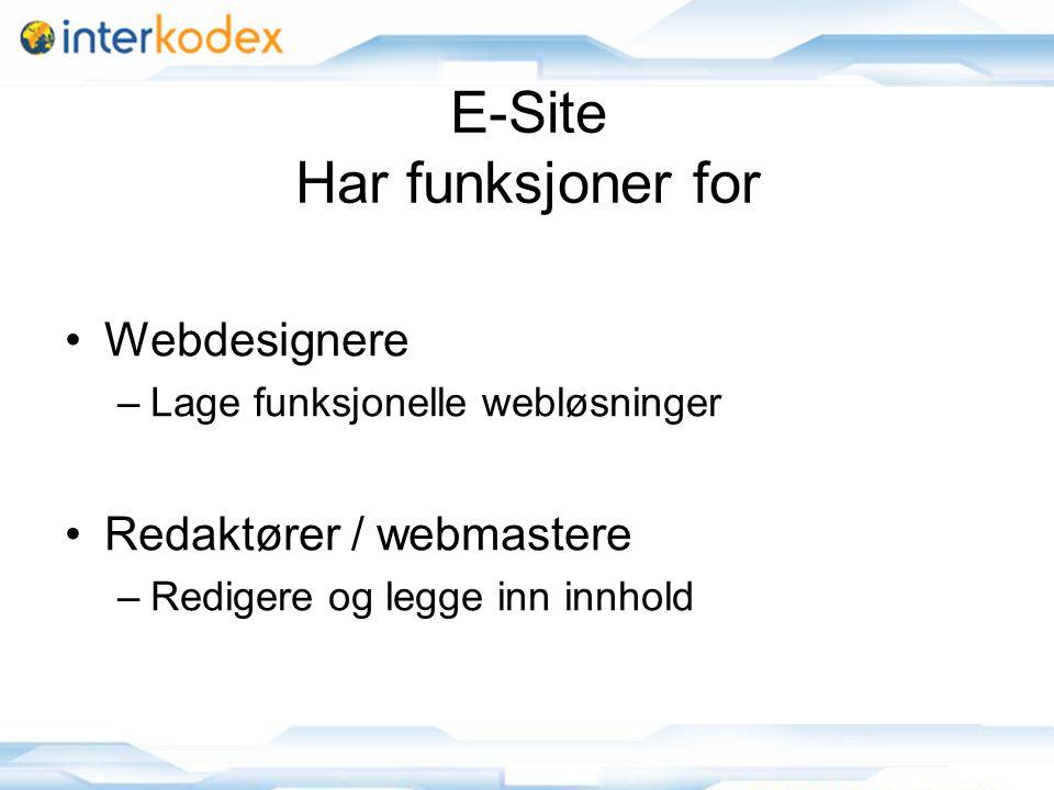 5 E-Site Har funksjoner for •Webdesignere –Lage funksjonelle webløsninger •Redaktører / webmastere –Redigere og legge inn innhold