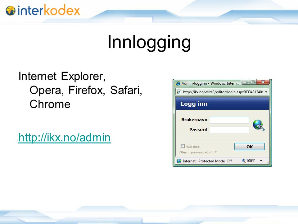 7 Innlogging Internet Explorer, Opera, Firefox, Safari, Chrome http://ikx.no/admin