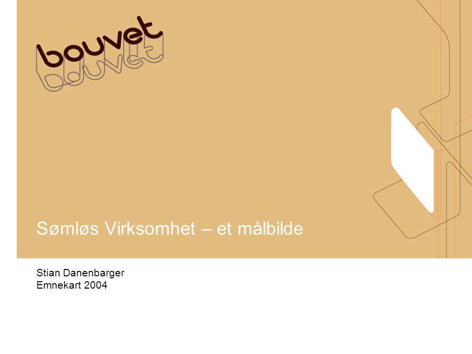 Sømløs Virksomhet – et målbilde Stian Danenbarger Emnekart 2004