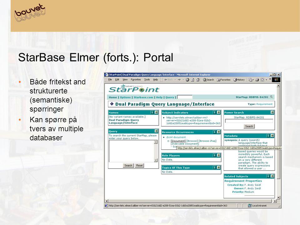 StarBase Elmer (forts.): Portal •Både fritekst and strukturerte (semantiske) spørringer •Kan spørre på tvers av multiple databaser