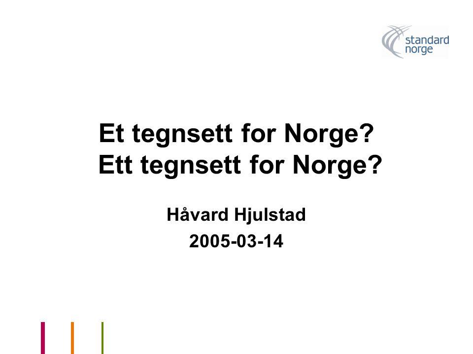 Et tegnsett for Norge? Ett tegnsett for Norge? Håvard Hjulstad 2005-03-14