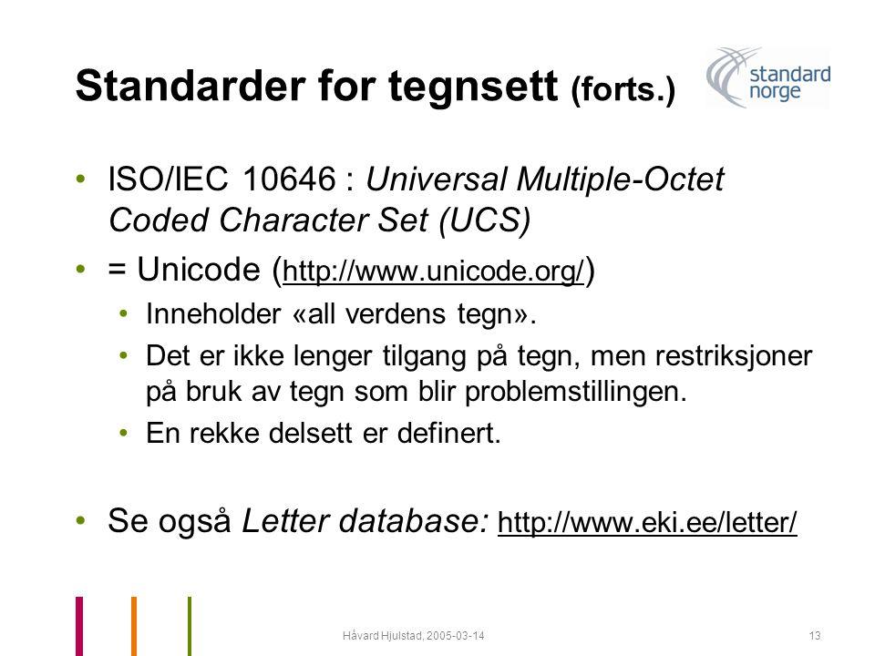 Håvard Hjulstad, 2005-03-1413 Standarder for tegnsett (forts.) •ISO/IEC 10646 : Universal Multiple-Octet Coded Character Set (UCS) •= Unicode ( http:/