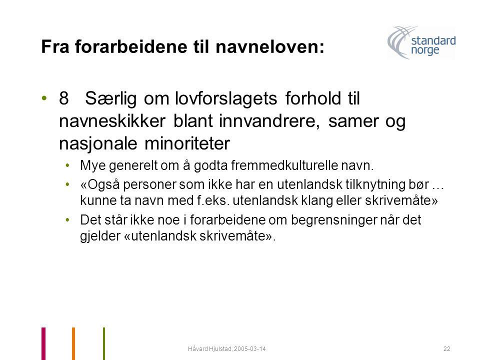Håvard Hjulstad, 2005-03-1422 Fra forarbeidene til navneloven: •8 Særlig om lovforslagets forhold til navneskikker blant innvandrere, samer og nasjona