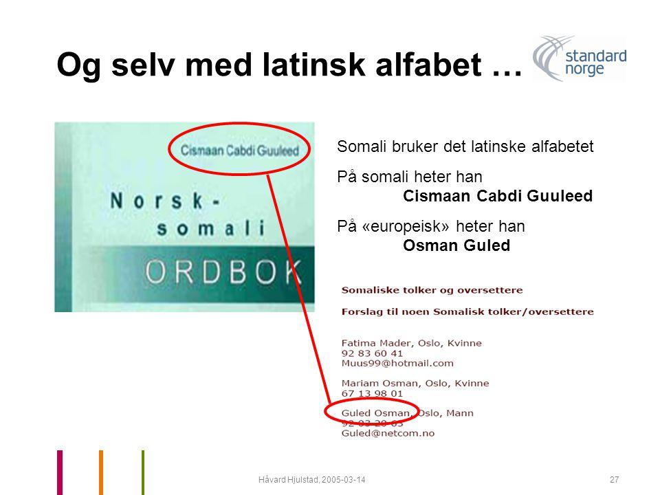 Håvard Hjulstad, 2005-03-1427 Og selv med latinsk alfabet … Somali bruker det latinske alfabetet På somali heter han Cismaan Cabdi Guuleed På «europei
