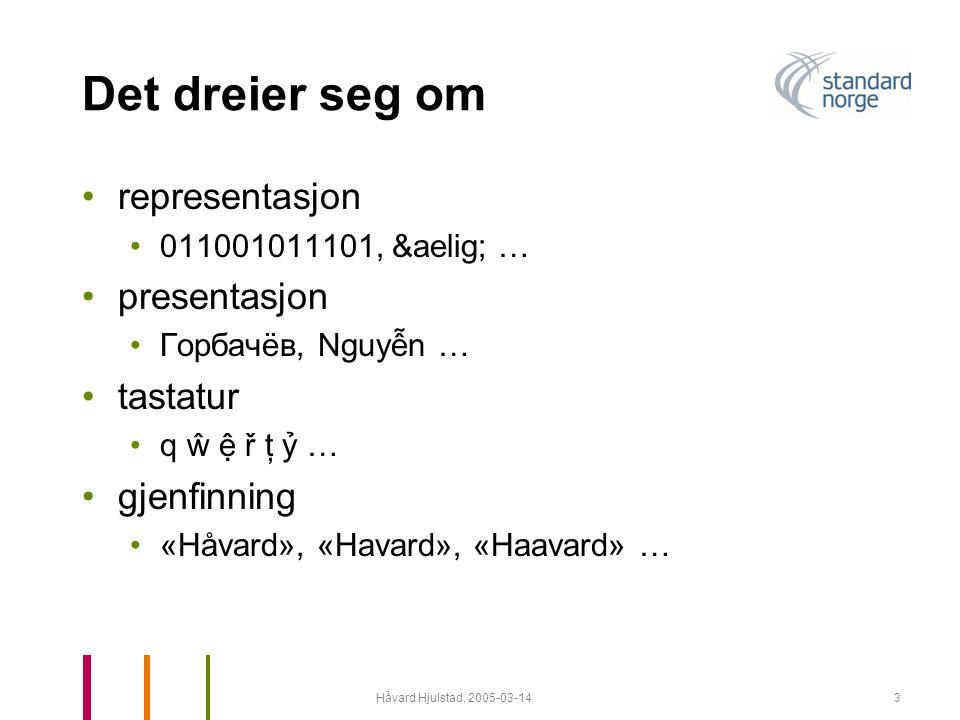 Håvard Hjulstad, 2005-03-144 Standarder for tegnsett •ISO/IEC 8859 : Information technology — 8-bit single- byte coded graphic character sets •Part 1: Latin alphabet No.