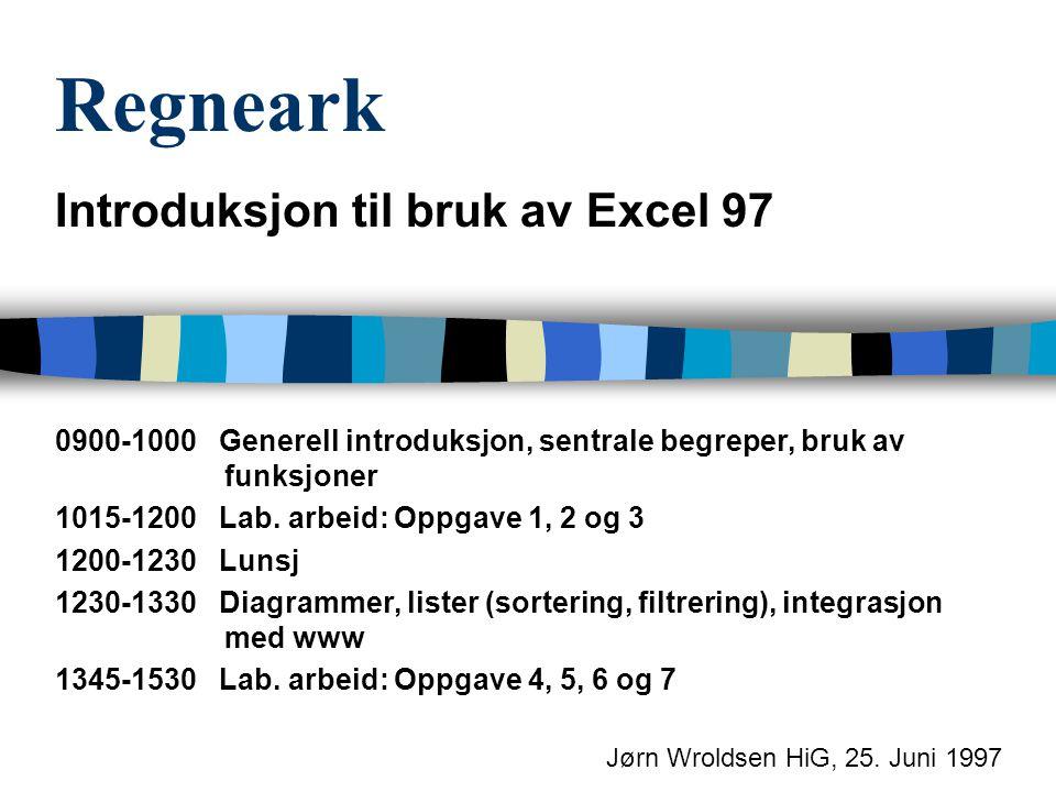 Regneark Introduksjon til bruk av Excel 97 0900-1000 Generell introduksjon, sentrale begreper, bruk av funksjoner 1015-1200 Lab. arbeid: Oppgave 1, 2