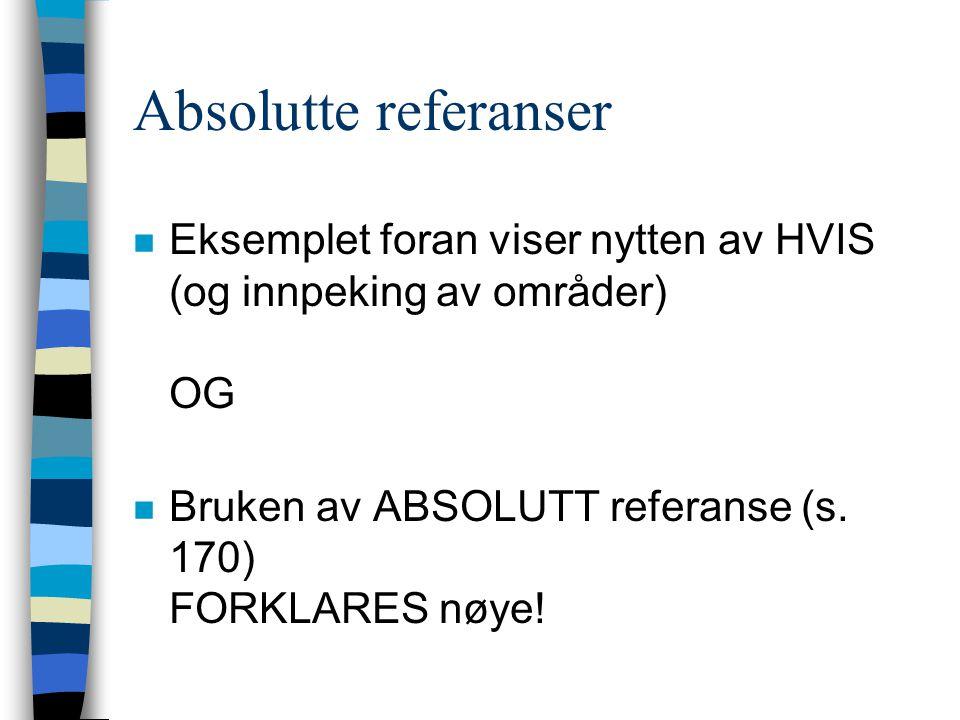Absolutte referanser n Eksemplet foran viser nytten av HVIS (og innpeking av områder) OG n Bruken av ABSOLUTT referanse (s. 170) FORKLARES nøye!