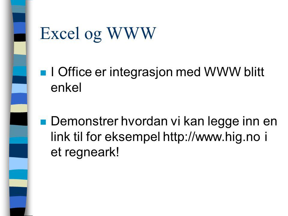 Excel og WWW n I Office er integrasjon med WWW blitt enkel n Demonstrer hvordan vi kan legge inn en link til for eksempel http://www.hig.no i et regne