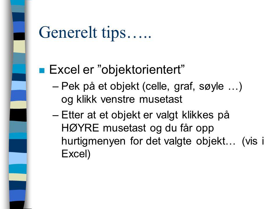 """Generelt tips….. n Excel er """"objektorientert"""" –Pek på et objekt (celle, graf, søyle …) og klikk venstre musetast –Etter at et objekt er valgt klikkes"""