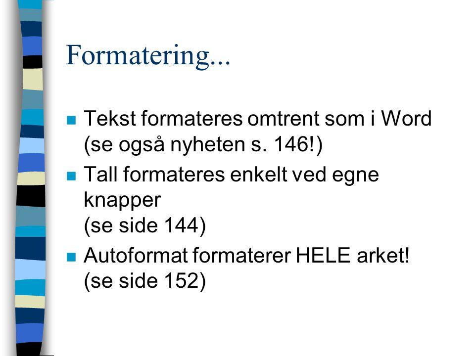 Formatering... n Tekst formateres omtrent som i Word (se også nyheten s. 146!) n Tall formateres enkelt ved egne knapper (se side 144) n Autoformat fo