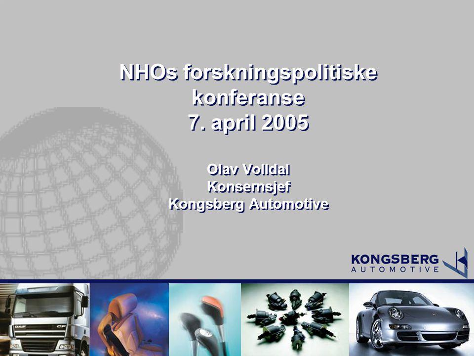 NHOs forskningspolitiske konferanse 7. april 2005 Olav Volldal Konsernsjef Kongsberg Automotive