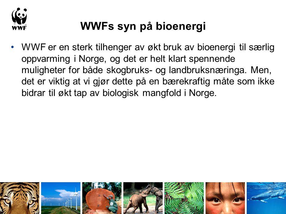 WWFs syn på bioenergi •WWF er en sterk tilhenger av økt bruk av bioenergi til særlig oppvarming i Norge, og det er helt klart spennende muligheter for både skogbruks- og landbruksnæringa.