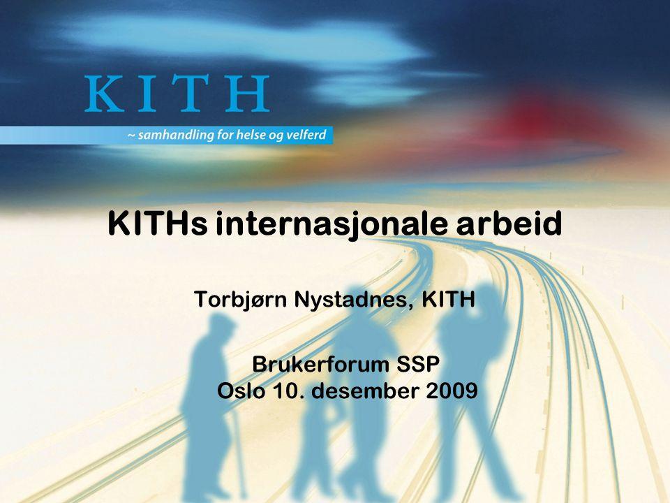 Kompetansesenter for IT i helse og sosialsektoren  www.kith.no KITHs internasjonale arbeid Torbjørn Nystadnes, KITH Brukerforum SSP Oslo 10.