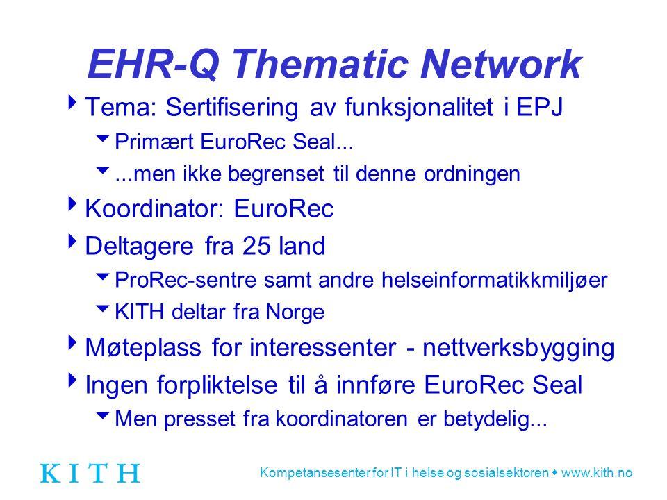 Kompetansesenter for IT i helse og sosialsektoren  www.kith.no EHR-Q Thematic Network  Tema: Sertifisering av funksjonalitet i EPJ  Primært EuroRec Seal...