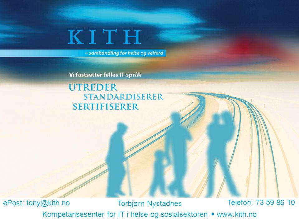 Kompetansesenter for IT i helse og sosialsektoren  www.kith.no Torbjørn Nystadnes ePost: tony@kith.no Telefon: 73 59 86 10