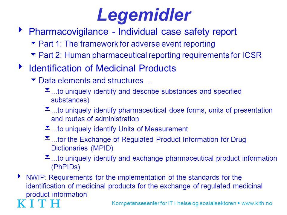 Kompetansesenter for IT i helse og sosialsektoren  www.kith.no Legemidler  Pharmacovigilance - Individual case safety report  Part 1: The framework