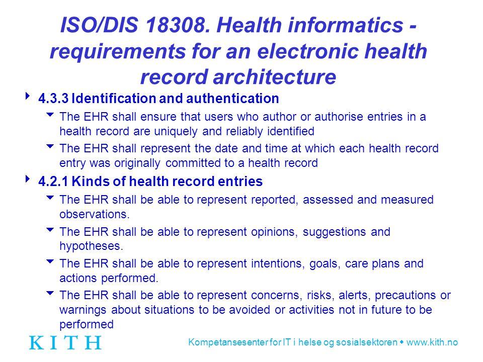 Kompetansesenter for IT i helse og sosialsektoren  www.kith.no ISO/DIS 18308.