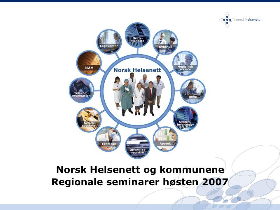 Norsk Helsenett og kommunene Regionale seminarer høsten 2007