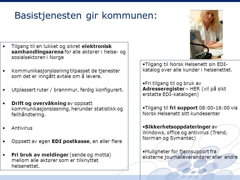 Basistjenesten gir kommunen: •Tilgang til en lukket og sikret elektronisk samhandlingsarena for alle aktører i helse- og sosialsektoren i Norge •Kommunikasjonsløsning tilpasset de tjenester som det er inngått avtale om å levere.