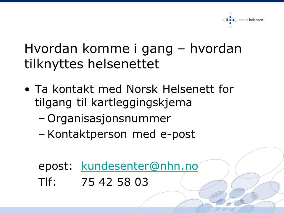 Hvordan komme i gang – hvordan tilknyttes helsenettet •Ta kontakt med Norsk Helsenett for tilgang til kartleggingskjema –Organisasjonsnummer –Kontaktp