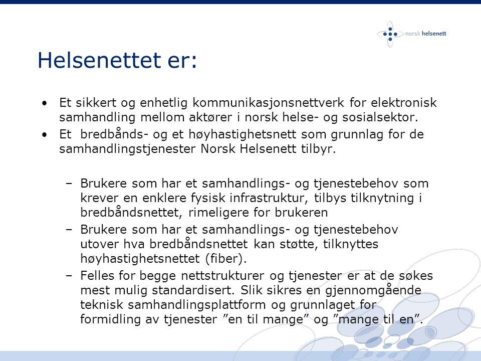 Helsenettet er: •Et sikkert og enhetlig kommunikasjonsnettverk for elektronisk samhandling mellom aktører i norsk helse- og sosialsektor. •Et bredbånd