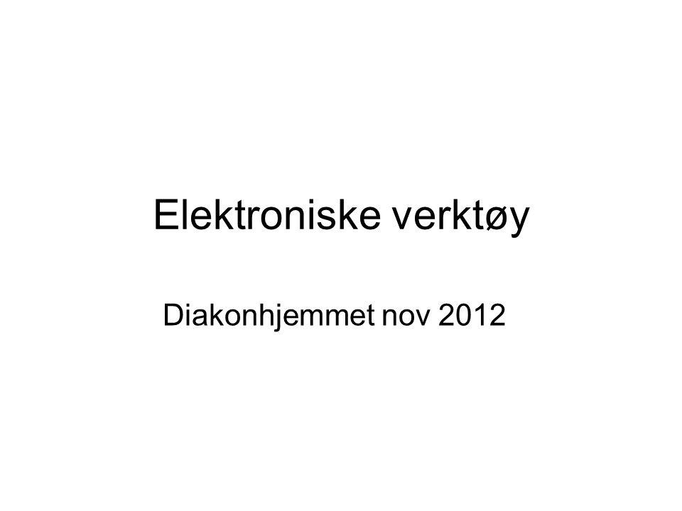 Elektroniske verktøy Diakonhjemmet nov 2012