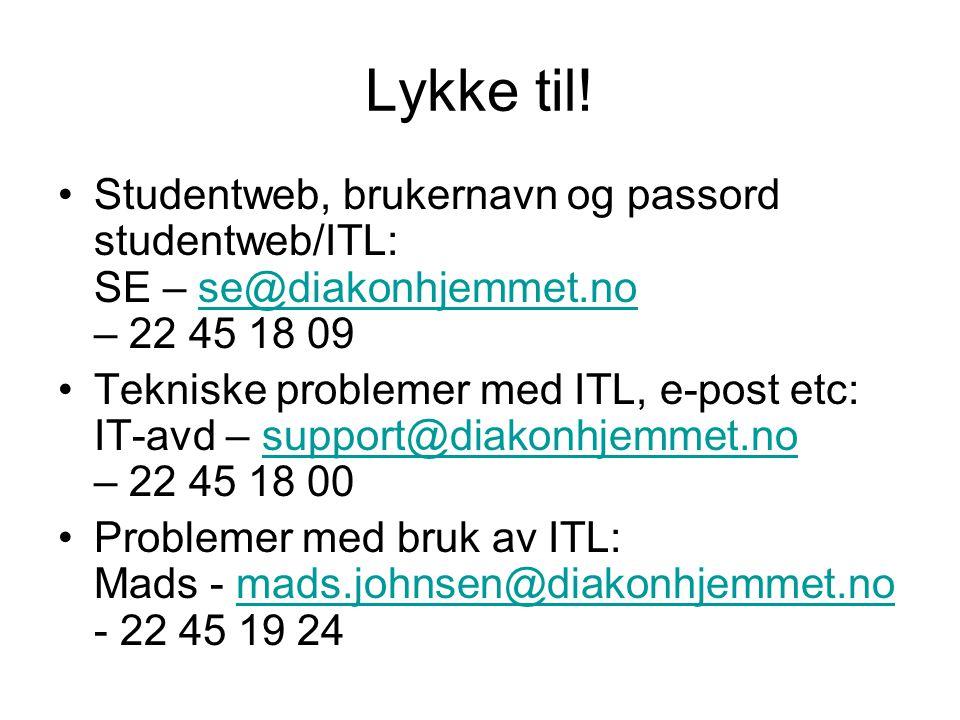Lykke til! •Studentweb, brukernavn og passord studentweb/ITL: SE – se@diakonhjemmet.no – 22 45 18 09se@diakonhjemmet.no •Tekniske problemer med ITL, e