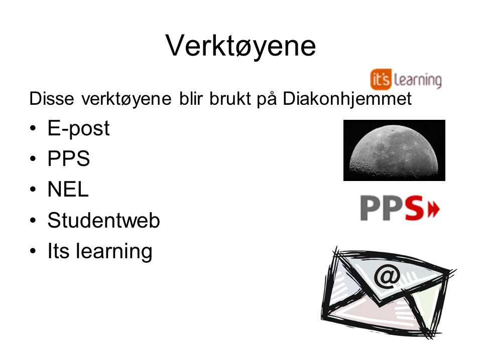 Verktøyene Disse verktøyene blir brukt på Diakonhjemmet •E-post •PPS •NEL •Studentweb •Its learning