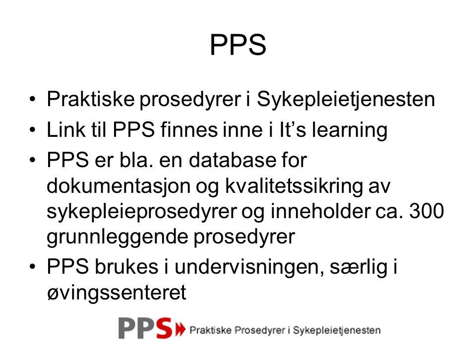 PPS •Praktiske prosedyrer i Sykepleietjenesten •Link til PPS finnes inne i It's learning •PPS er bla. en database for dokumentasjon og kvalitetssikrin