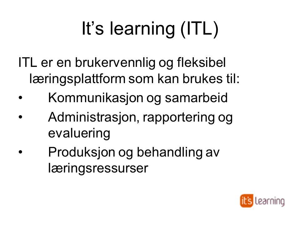 It's learning (ITL) ITL er en brukervennlig og fleksibel læringsplattform som kan brukes til: •Kommunikasjon og samarbeid •Administrasjon, rapporterin