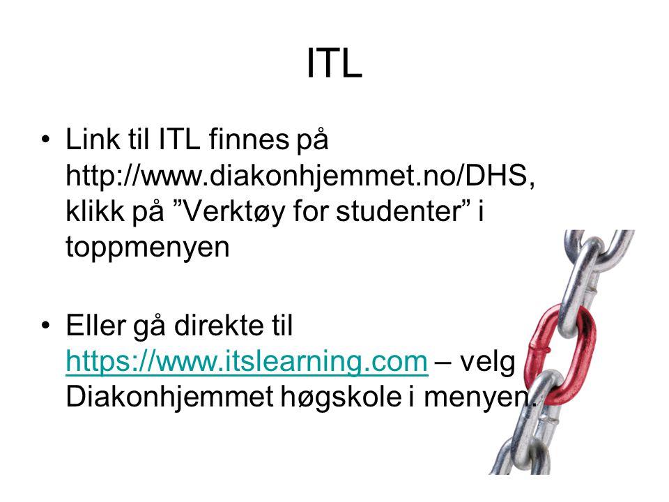 """ITL •Link til ITL finnes på http://www.diakonhjemmet.no/DHS, klikk på """"Verktøy for studenter"""" i toppmenyen •Eller gå direkte til https://www.itslearni"""