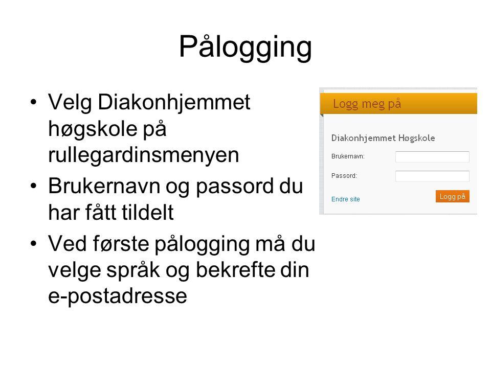 Pålogging •Velg Diakonhjemmet høgskole på rullegardinsmenyen •Brukernavn og passord du har fått tildelt •Ved første pålogging må du velge språk og bekrefte din e-postadresse
