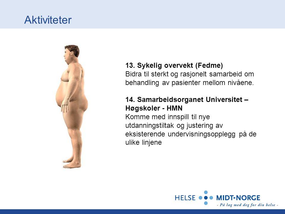 Aktiviteter 13. Sykelig overvekt (Fedme) Bidra til sterkt og rasjonelt samarbeid om behandling av pasienter mellom nivåene. 14. Samarbeidsorganet Univ