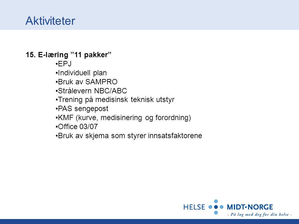"""Aktiviteter 15. E-læring """"11 pakker"""" •EPJ •Individuell plan •Bruk av SAMPRO •Strålevern NBC/ABC •Trening på medisinsk teknisk utstyr •PAS sengepost •K"""
