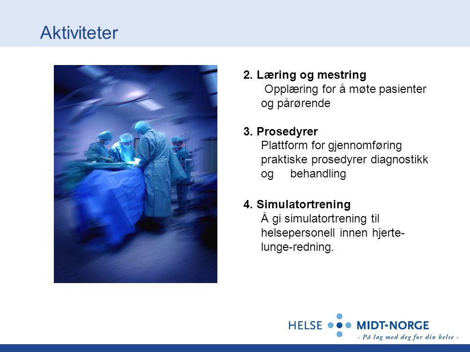 Aktiviteter 2. Læring og mestring Opplæring for å møte pasienter og pårørende 3. Prosedyrer Plattform for gjennomføring praktiske prosedyrer diagnosti