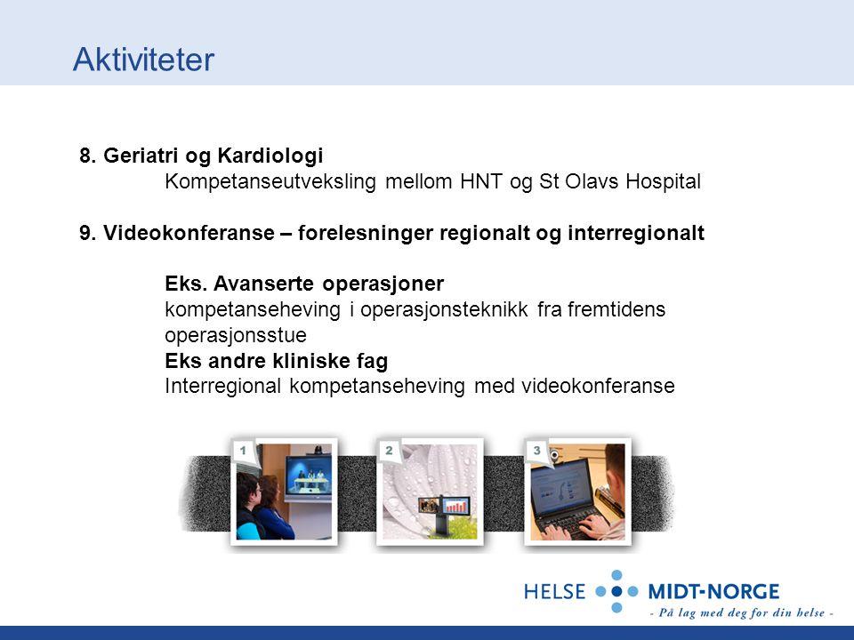 Aktiviteter 8. Geriatri og Kardiologi Kompetanseutveksling mellom HNT og St Olavs Hospital 9. Videokonferanse – forelesninger regionalt og interregion