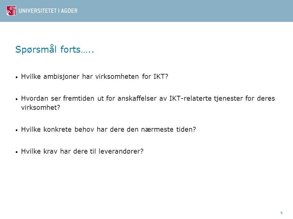 5 Spørsmål forts….. • Hvilke ambisjoner har virksomheten for IKT.