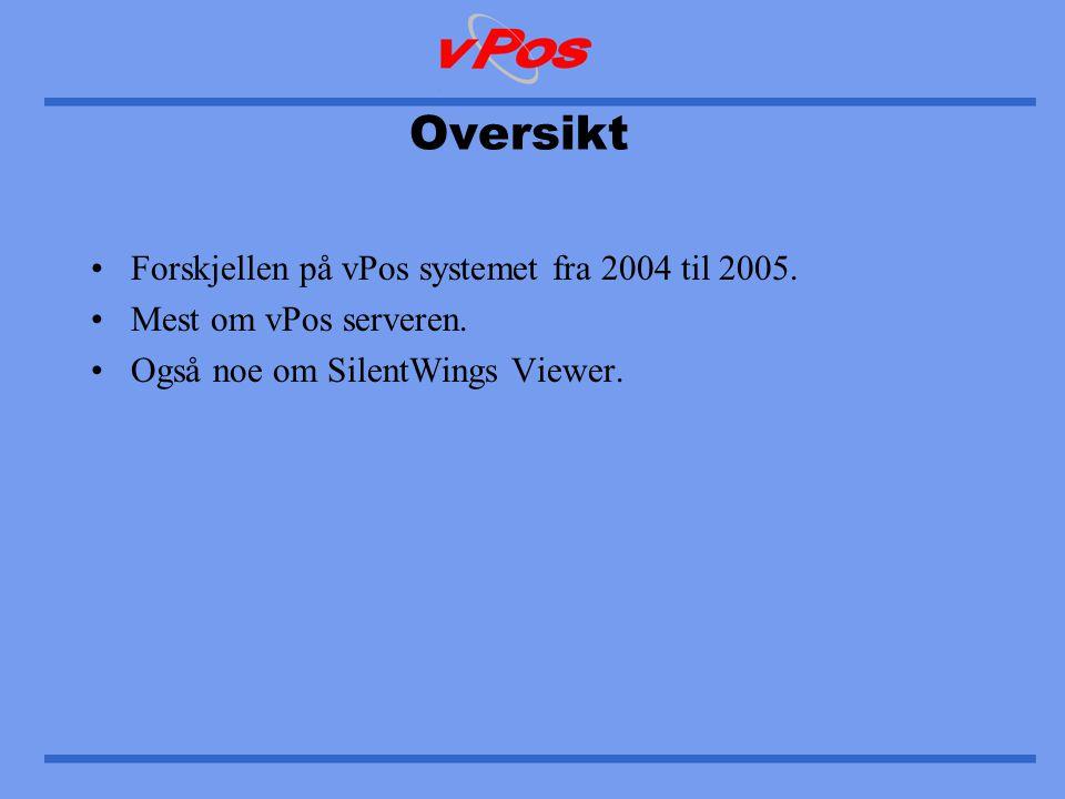 Oversikt •Forskjellen på vPos systemet fra 2004 til 2005.