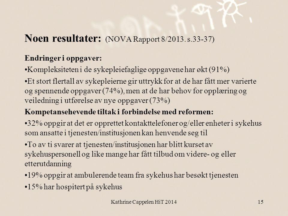 Noen resultater: (NOVA Rapport 8/2013. s.33-37) Endringer i oppgaver: •Kompleksiteten i de sykepleiefaglige oppgavene har økt (91%) •Et stort flertall