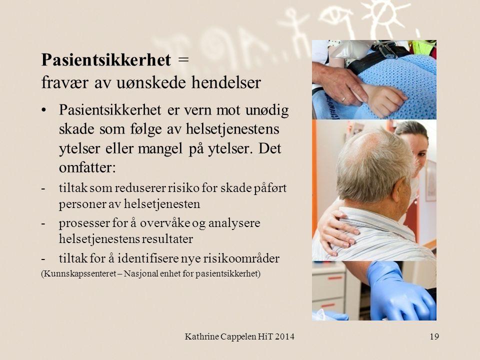 Pasientsikkerhet = fravær av uønskede hendelser •Pasientsikkerhet er vern mot unødig skade som følge av helsetjenestens ytelser eller mangel på ytelse
