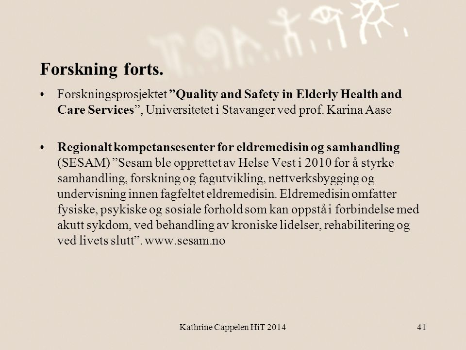 "Forskning forts. •Forskningsprosjektet ""Quality and Safety in Elderly Health and Care Services"", Universitetet i Stavanger ved prof. Karina Aase •Regi"