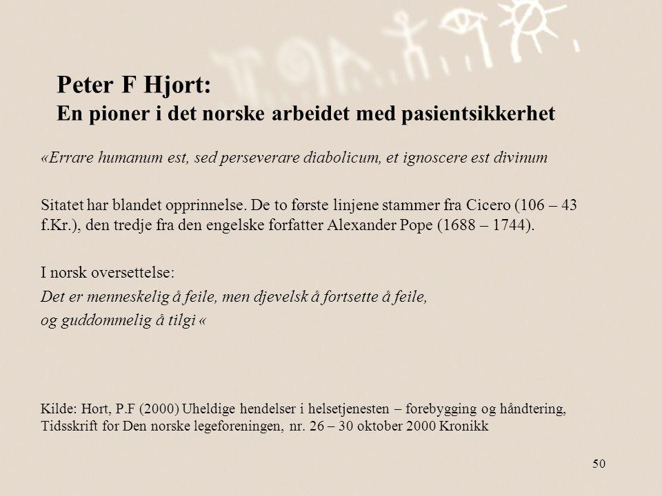 Peter F Hjort: En pioner i det norske arbeidet med pasientsikkerhet «Errare humanum est, sed perseverare diabolicum, et ignoscere est divinum Sitatet