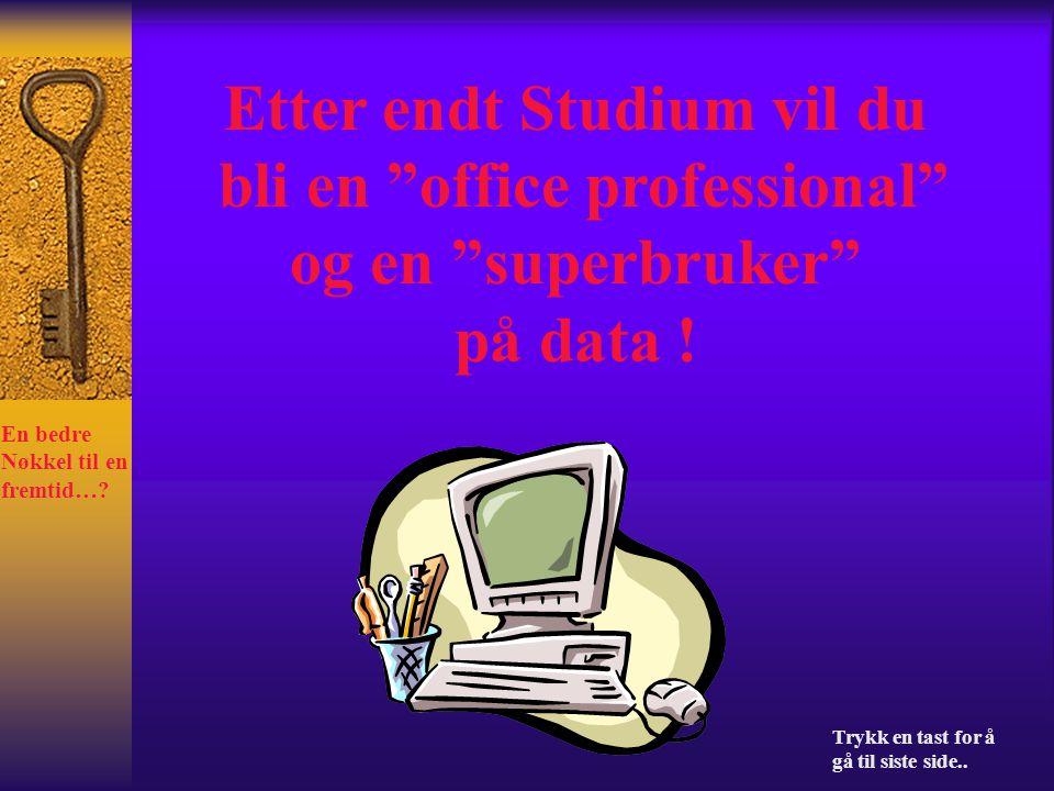 Etter endt Studium vil du bli en office professional og en superbruker på data .