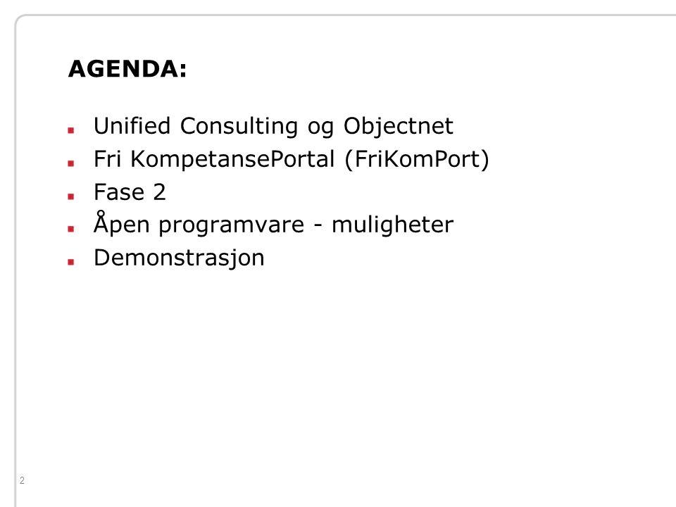 2 AGENDA: Unified Consulting og Objectnet Fri KompetansePortal (FriKomPort) Fase 2 Åpen programvare - muligheter Demonstrasjon