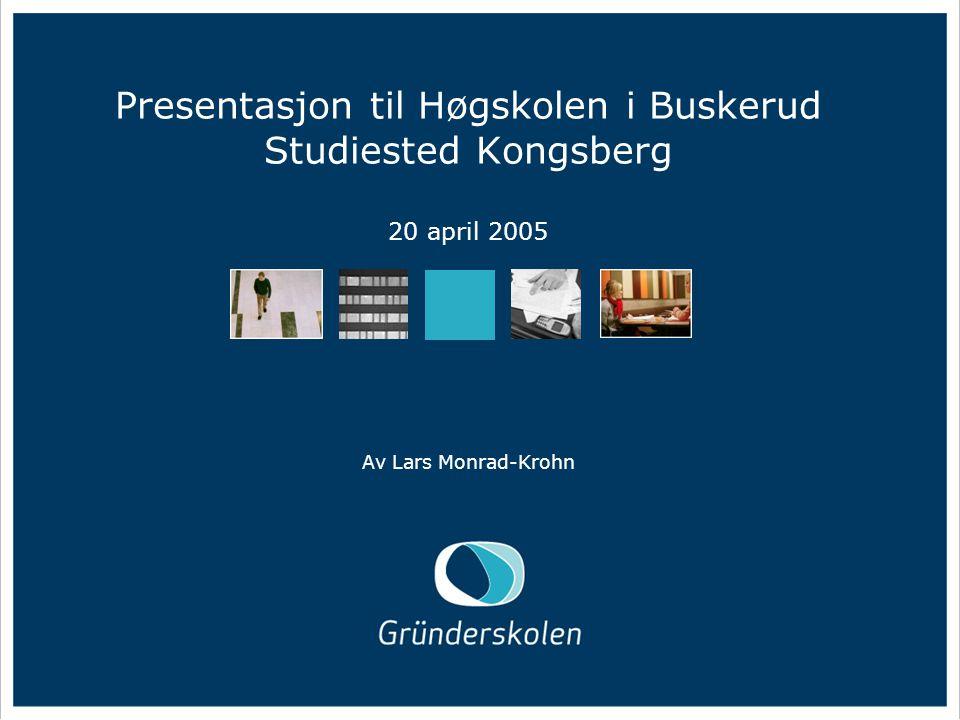 18/04 2005 Presentasjon til Høgskolen i Buskerud Studiested Kongsberg 20 april 2005 Av Lars Monrad-Krohn