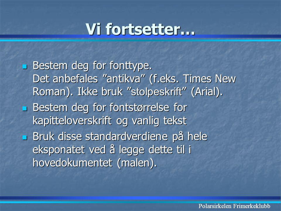 """Polarsirkelen Frimerkeklubb Vi fortsetter…  Bestem deg for fonttype. Det anbefales """"antikva"""" (f.eks. Times New Roman). Ikke bruk """" stolpeskrift """" (Ar"""