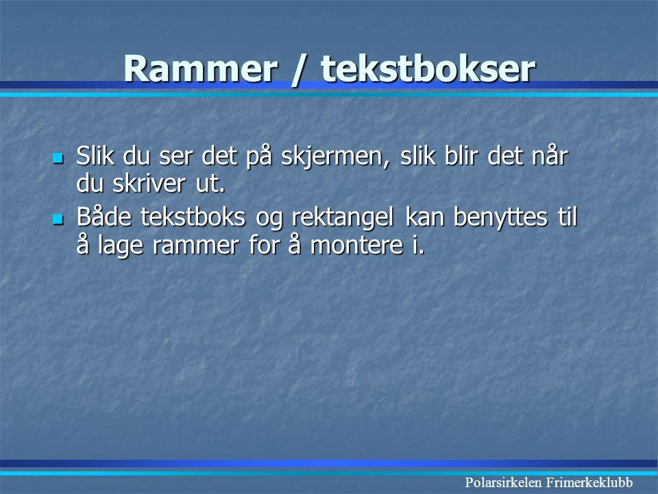 Polarsirkelen Frimerkeklubb Rammer / tekstbokser  Slik du ser det på skjermen, slik blir det når du skriver ut.  Både tekstboks og rektangel kan ben