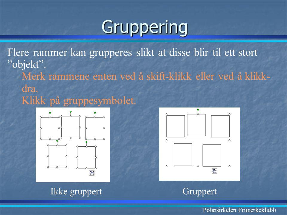 """Polarsirkelen Frimerkeklubb Gruppering Ikke gruppertGruppert Flere rammer kan grupperes slikt at disse blir til ett stort """"objekt"""". Merk rammene enten"""